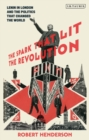 Image for The spark that lit the revolution  : Lenin in London and the politics that changed the world