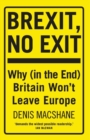 Image for Brexit, no exit  : why Britain won't leave Europe