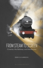 Image for From steam to screen  : cinema, the railways and modernity