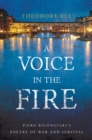 Image for A voice in the fire  : Piero Bigongiari's poetry of war and survival