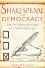 Image for Shakespeare and democracy  : the self-renewing politics of a global playwright