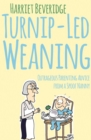 Image for Turnip-led weaning  : outrageous parenting advice from a spoof nanny