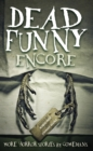 Image for Dead funny encore  : more horror stories by comedians