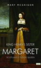 Image for King Henry's Sister Margaret : Scotland's Tudor Queen
