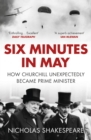 Image for Six minutes in May  : how Churchill unexpectedly became prime minister
