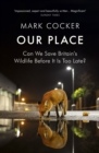 Image for Our place  : can we save Britain's wildlife before it is too late?