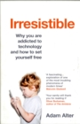 Image for Irresistible  : why you are addicted to technology and how to set yourself free