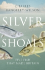 Image for Silver shoals  : five fish that made Britain