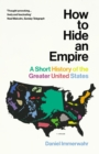 Image for How to hide an empire  : a short history of the greater United States
