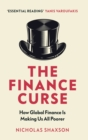 Image for The finance curse  : how global finance is making us all poorer