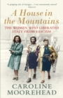Image for A house in the mountains  : the women who liberated Italy from fascism