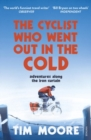 Image for The cyclist who went out in the cold  : adventures along the Iron Curtain trail