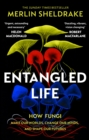Image for Entangled life  : how fungi make our worlds, change our minds, and shape our futures