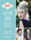 Image for 100 awesome hair days  : perfect buns, plaits, ponytails & twists whatever your hair type