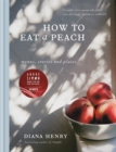 Image for How to eat a peach  : menus, stories and places