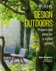 Image for Design outdoors  : projects and plans for a stylish garden