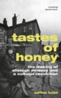 Image for Tastes of honey  : the making of Shelagh Delaney and a cultural revolution