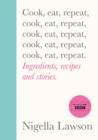 Image for Cook, eat, repeat  : ingredients, recipes and stories