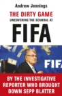 Image for The dirty game  : uncovering the scandal at FIFA