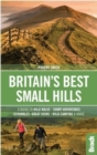Image for Britain's best small hills  : a guide to wild walks, short adventures, scrambles, great views, wild camping & more