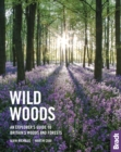 Image for Wild Woods : An Explorer's Guide to Britain's Woods and Forests