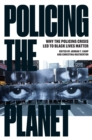 Image for Policing the planet  : why the policing crisis led to Black Lives Matter
