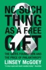 Image for No such thing as a free gift  : the Gates Foundation and the price of philanthropy