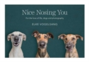 Image for Nice Nosing You : For the Love of Life, Dogs and Photography