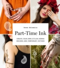 Image for Part-time ink  : create your own stylish henna designs and temporary tattoos