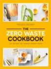 Image for The zero waste cookbook  : 100 recipes for cooking without waste