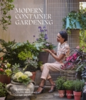 Image for Modern container gardening  : how to create a stylish small-space garden anywhere