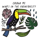 Image for Colour Me: Who's in the Rainforest?