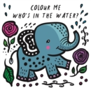 Image for Colour Me: Who's in the Water?