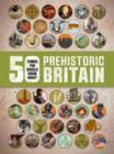 Image for 50 things you should know about prehistoric Britain