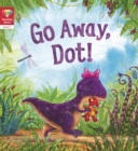 Image for Go away, Dot!
