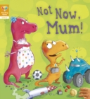 Image for Not now, Mum!