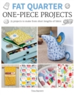 Image for Fat quarter one-piece projects  : 25 projects to make from short lengths of fabric