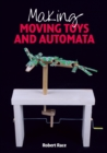 Image for Making moving toys and automata