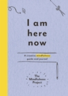 Image for I am here now  : field notes for a curious and creative mind