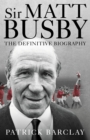 Image for Sir Matt Busby  : the definitive biography