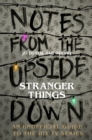 Image for Notes from the upside down  : inside the world of Stranger things