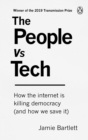 Image for The people vs tech  : how the internet is killing democracy (and how we save it)