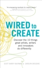 Image for Wired to create  : discover the 10 things great artists, writers and innovators do differently