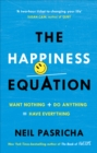 Image for The happiness equation  : want nothing + do anything
