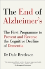 Image for The end of Alzheimer's  : the first programme to prevent and reverse the cognitive decline of dementia