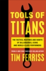 Image for Tools of titans  : the tactics, routines, and habits of billionaires, icons, and world-class performers