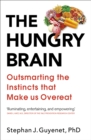 Image for The hungry brain  : outsmarting the instincts that make us overeat