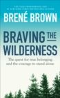 Image for Braving the wilderness  : the quest for true belonging and the courage to stand alone