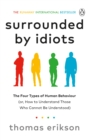 Image for Surrounded by idiots  : the four types of human behavior (or, How to understand those who cannot be understood)