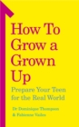 Image for How to grow a grown up  : prepare your teen for the real world